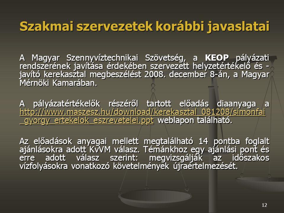 12 Szakmai szervezetek korábbi javaslatai A Magyar Szennyvíztechnikai Szövetség, a KEOP pályázati rendszerének javítása érdekében szervezett helyzetértékelő és - javító kerekasztal megbeszélést 2008.
