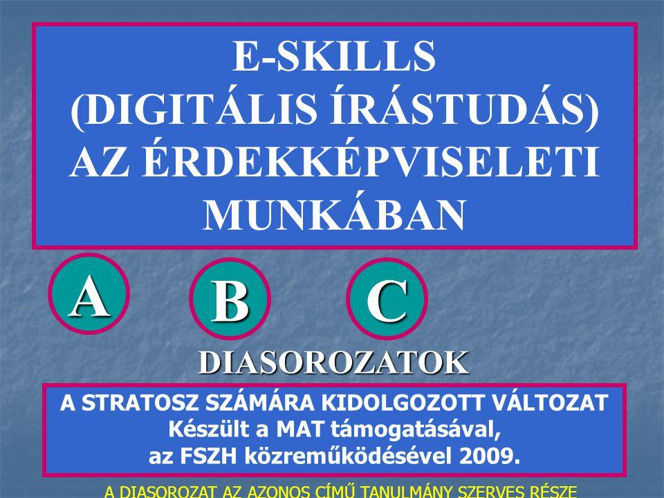 E-SKILLS (DIGITÁLIS ÍRÁSTUDÁS) AZ ÉRDEKKÉPVISELETI MUNKÁBAN A STRATOSZ SZÁMÁRA KIDOLGOZOTT VÁLTOZAT Készült a MAT támogatásával, az FSZH közreműködésével 2009.