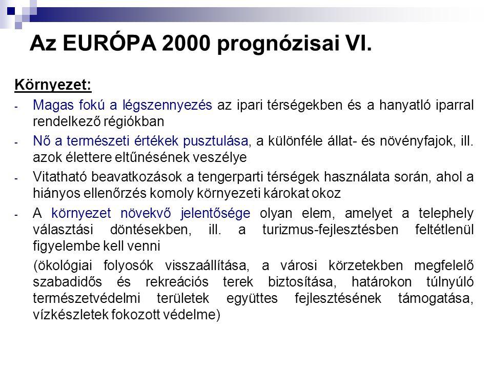 Az EURÓPA 2000 prognózisai VI. Környezet: - Magas fokú a légszennyezés az ipari térségekben és a hanyatló iparral rendelkező régiókban - Nő a természe