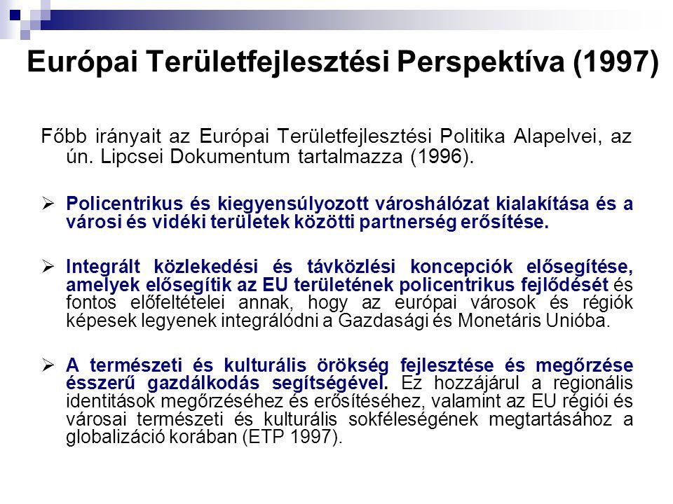 Európai Területfejlesztési Perspektíva (1997) Főbb irányait az Európai Területfejlesztési Politika Alapelvei, az ún. Lipcsei Dokumentum tartalmazza (1