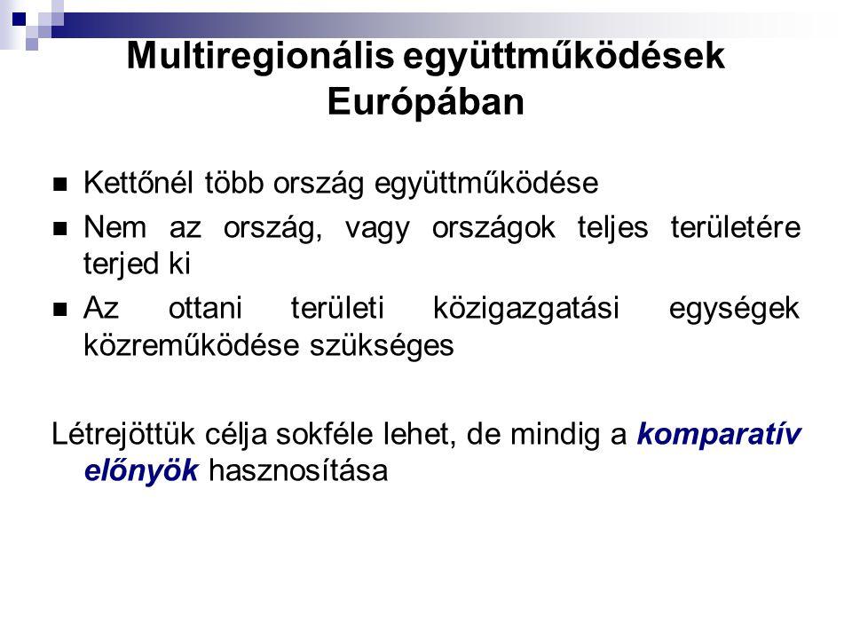 Multiregionális együttműködések Európában Kettőnél több ország együttműködése Nem az ország, vagy országok teljes területére terjed ki Az ottani területi közigazgatási egységek közreműködése szükséges Létrejöttük célja sokféle lehet, de mindig a komparatív előnyök hasznosítása