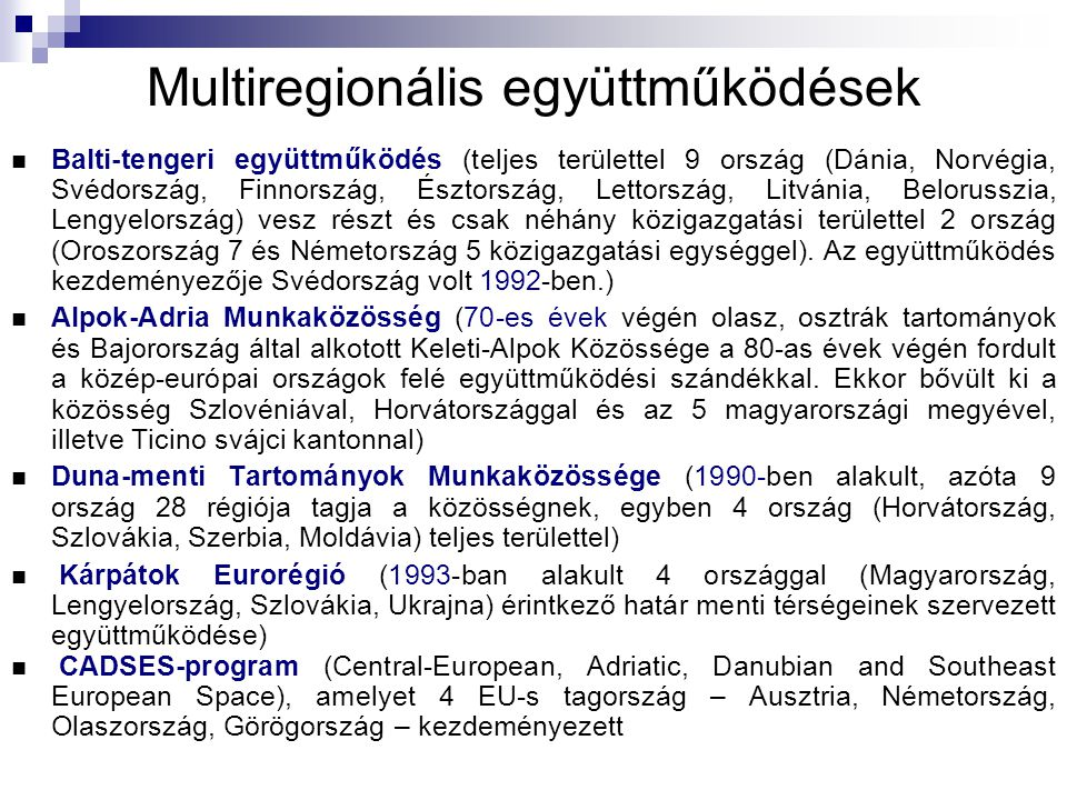 Multiregionális együttműködések Balti-tengeri együttműködés (teljes területtel 9 ország (Dánia, Norvégia, Svédország, Finnország, Észtország, Lettország, Litvánia, Belorusszia, Lengyelország) vesz részt és csak néhány közigazgatási területtel 2 ország (Oroszország 7 és Németország 5 közigazgatási egységgel).