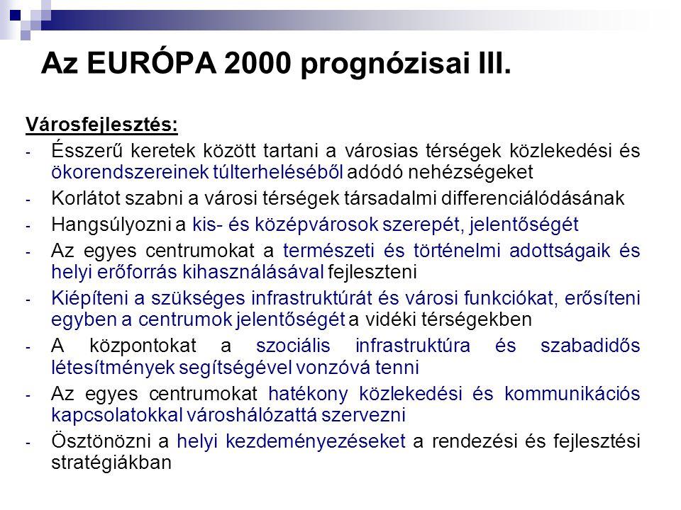 Az EURÓPA 2000 prognózisai III. Városfejlesztés: - Ésszerű keretek között tartani a városias térségek közlekedési és ökorendszereinek túlterheléséből