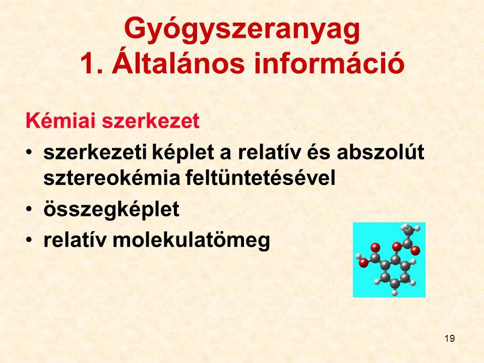 19 Gyógyszeranyag 1. Általános információ Kémiai szerkezet szerkezeti képlet a relatív és abszolút sztereokémia feltüntetésével összegképlet relatív m