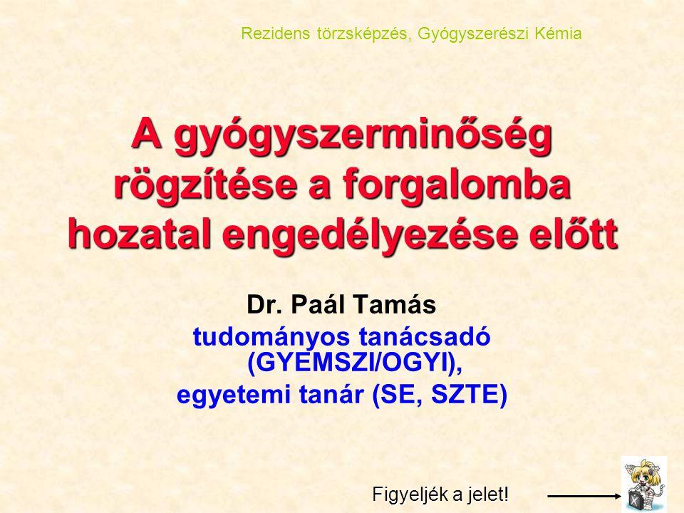 2 A gyógyszerminőség rögzítése a forgalomba hozatal engedélyezése előtt Dr. Paál Tamás tudományos tanácsadó (GYEMSZI/OGYI), egyetemi tanár (SE, SZTE)