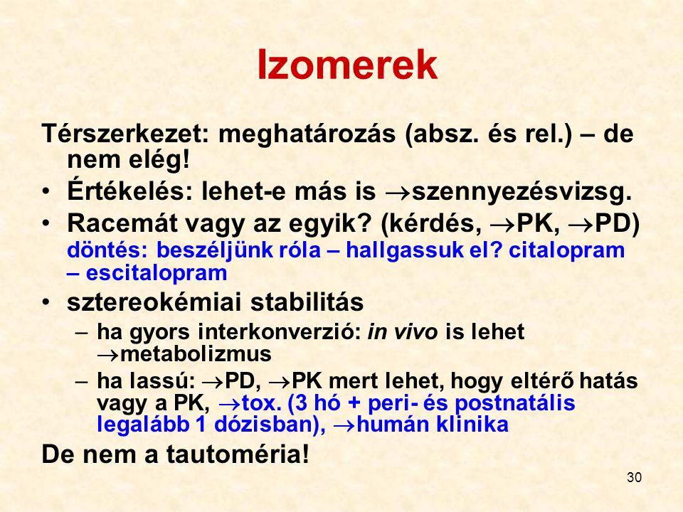 30 Izomerek Térszerkezet: meghatározás (absz.és rel.) – de nem elég.