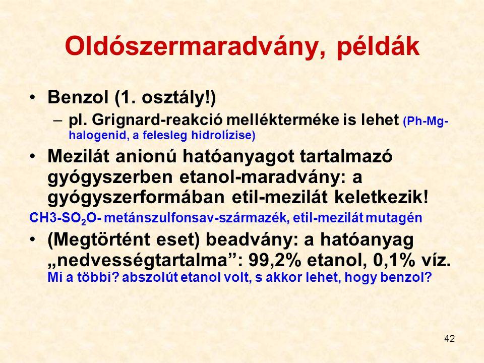 42 Oldószermaradvány, példák Benzol (1.osztály!) –pl.