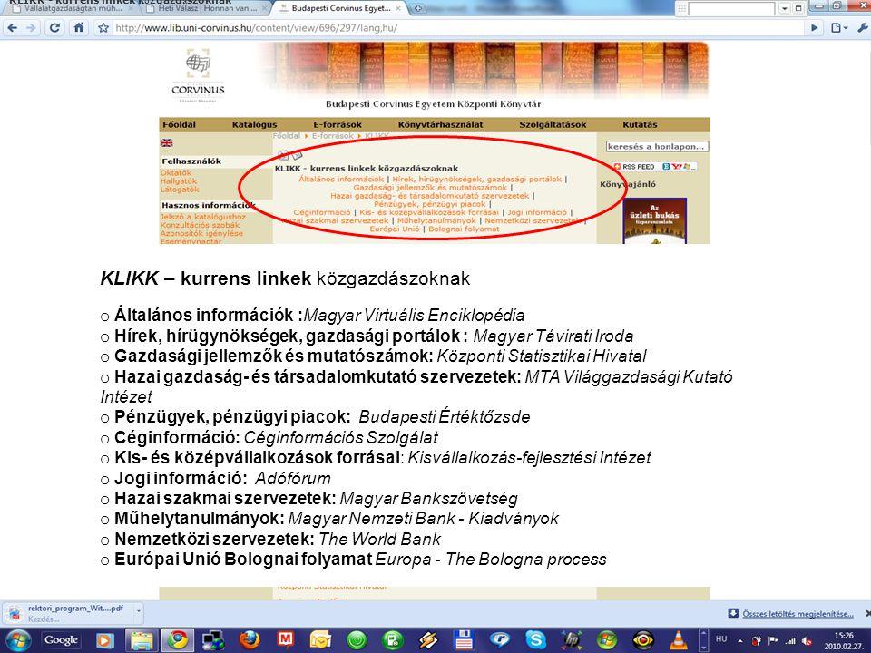 KLIKK - kurrens linkek k ö zgazd á szoknak KLIKK – kurrens linkek közgazdászoknak o Általános információk :Magyar Virtuális Enciklopédia o Hírek, hírü
