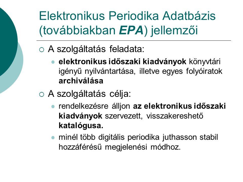 Elektronikus Periodika Adatbázis (továbbiakban EPA) jellemzői  A szolgáltatás feladata: elektronikus időszaki kiadványok könyvtári igényű nyilvántart