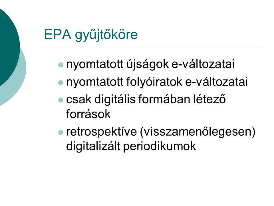 EPA gyűjtőköre nyomtatott újságok e-változatai nyomtatott folyóiratok e-változatai csak digitális formában létező források retrospektíve (visszamenőle