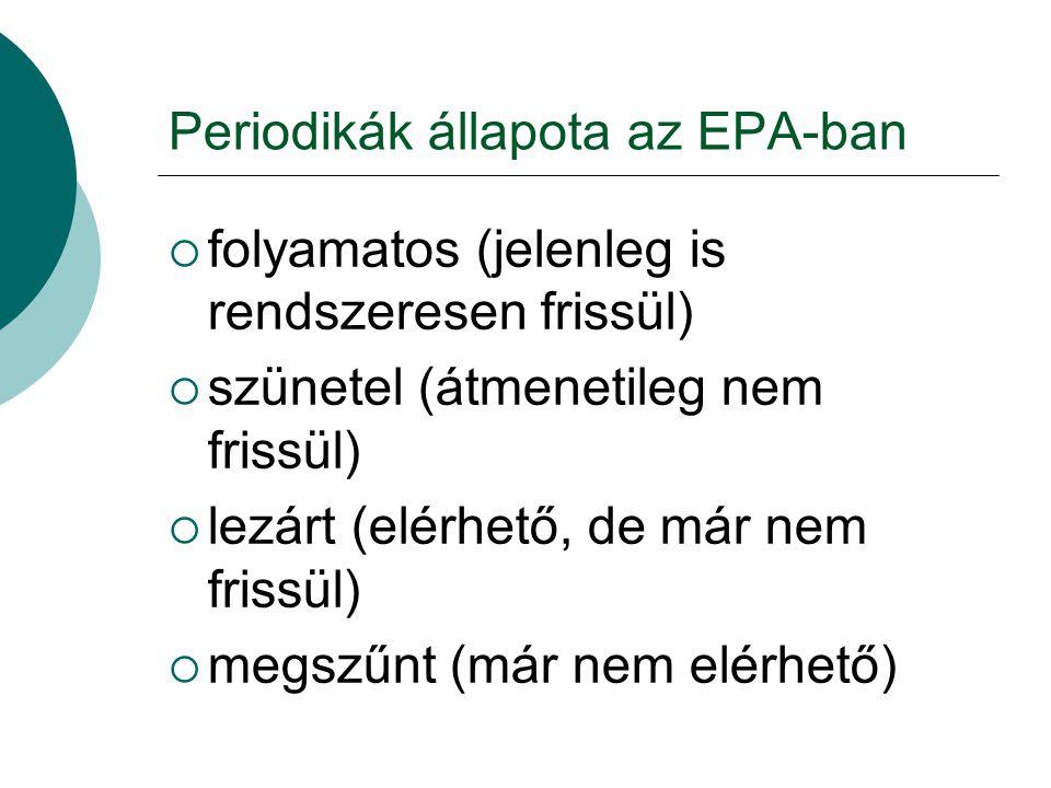 Periodikák állapota az EPA-ban  folyamatos (jelenleg is rendszeresen frissül)  szünetel (átmenetileg nem frissül)  lezárt (elérhető, de már nem fri