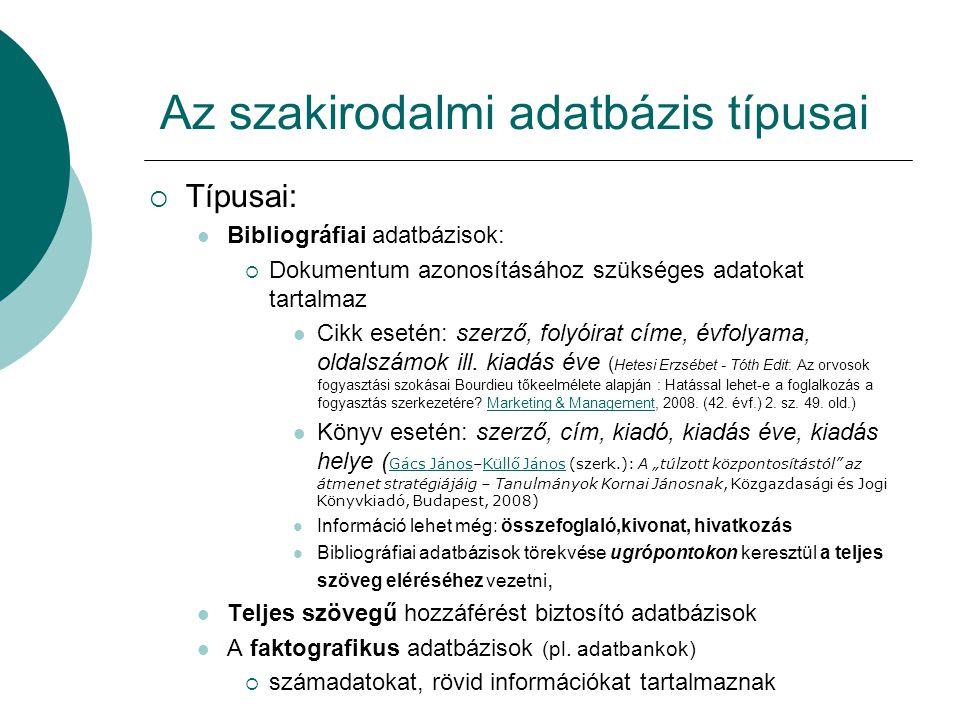 Az szakirodalmi adatbázis típusai  Típusai: Bibliográfiai adatbázisok:  Dokumentum azonosításához szükséges adatokat tartalmaz Cikk esetén: szerző,