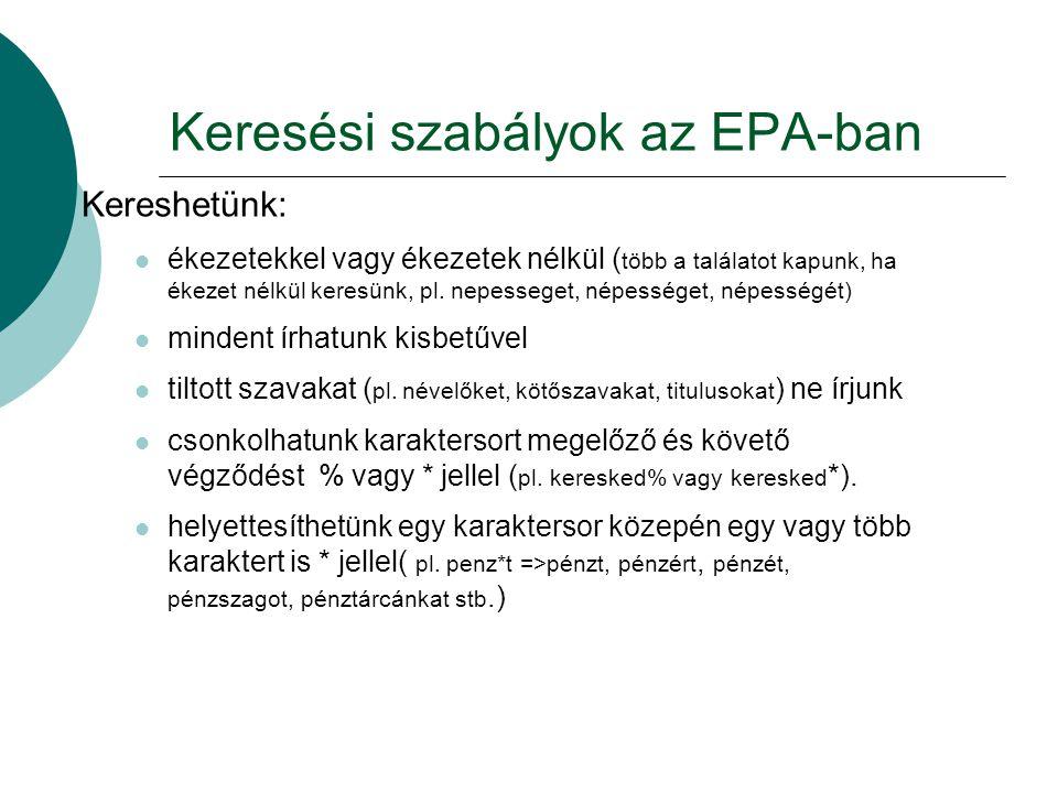 Keresési szabályok az EPA-ban Kereshetünk: ékezetekkel vagy ékezetek nélkül ( több a találatot kapunk, ha ékezet nélkül keresünk, pl. nepesseget, népe