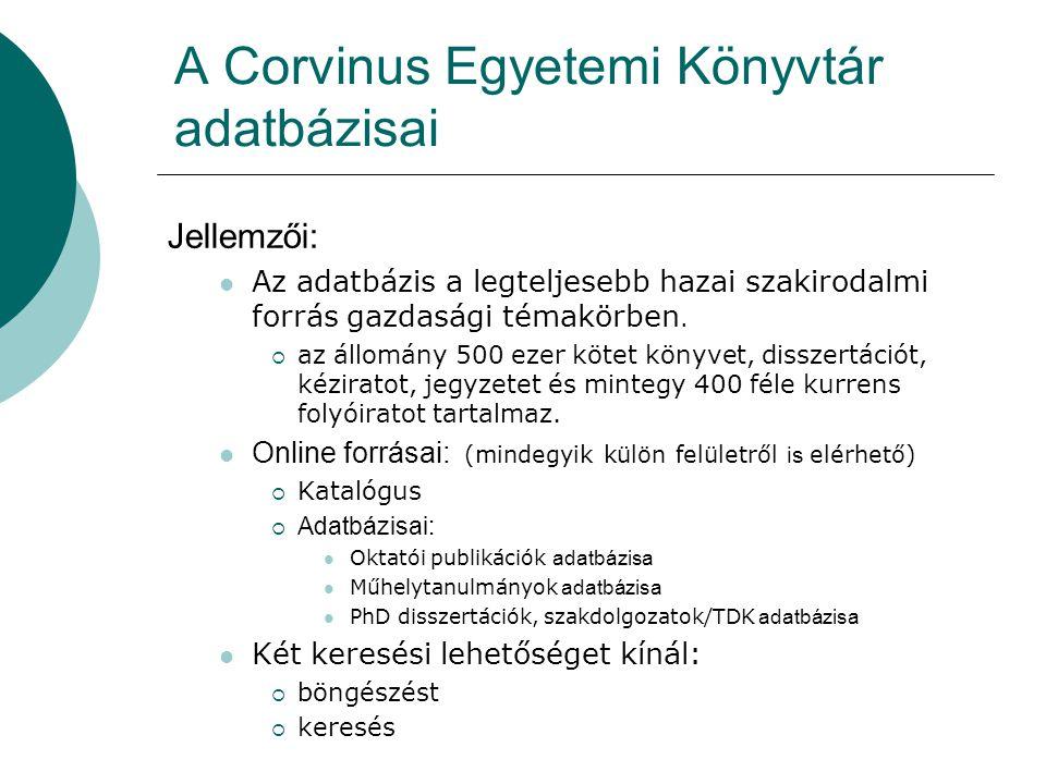 A Corvinus Egyetemi Könyvtár adatbázisai Jellemzői: Az adatbázis a legteljesebb hazai szakirodalmi forrás gazdasági témakörben.  az állomány 500 ezer