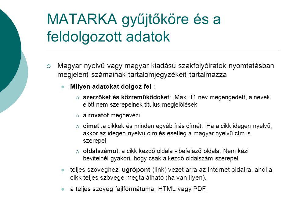 MATARKA gyűjtőköre és a feldolgozott adatok  Magyar nyelvű vagy magyar kiadású szakfolyóiratok nyomtatásban megjelent számainak tartalomjegyzékeit ta