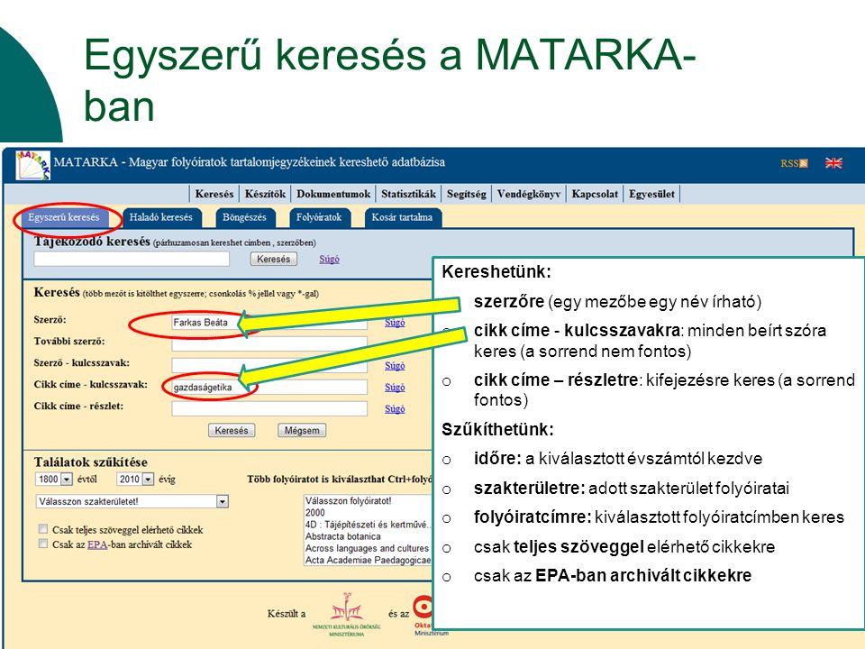 Egyszerű keresés a MATARKA- ban Kereshetünk: o szerzőre (egy mezőbe egy név írható) o cikk címe - kulcsszavakra: minden beírt szóra keres (a sorrend n
