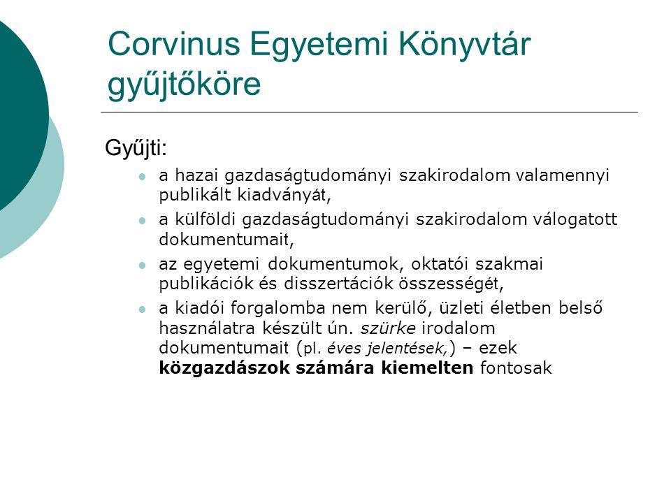 Corvinus Egyetemi Könyvtár gyűjtőköre Gyűjti: a hazai gazdaságtudományi szakirodalom v alamennyi publikált kiadvány át, a külföldi gazdaságtudományi s