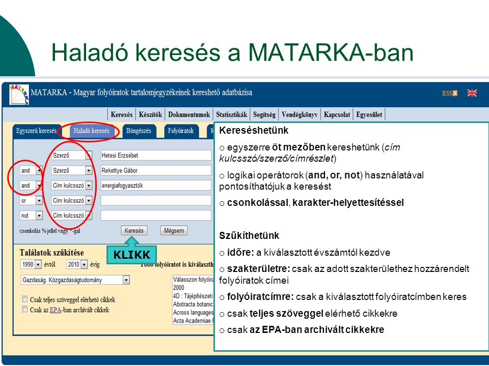 Haladó keresés a MATARKA-ban Kereséshetünk o egyszerre öt mezőben kereshetünk (cím kulcsszó/szerző/címrészlet) o logikai operátorok (and, or, not) has