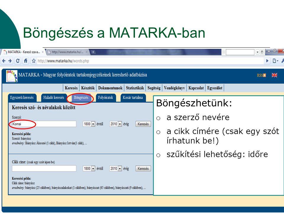 Böngészés a MATARKA-ban Böngészhetünk: o a szerző nevére o a cikk címére (csak egy szót írhatunk be!) o szűkítési lehetőség: időre