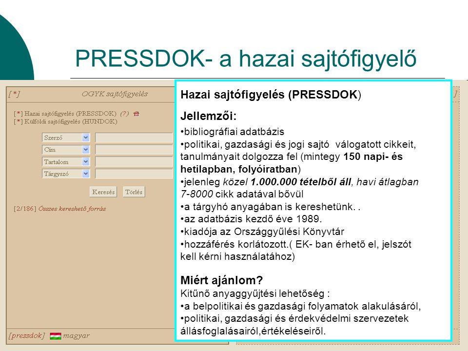 PRESSDOK- a hazai sajtófigyelő Hazai sajtófigyelés (PRESSDOK) Jellemzői: bibliográfiai adatbázis politikai, gazdasági és jogi sajtó válogatott cikkeit