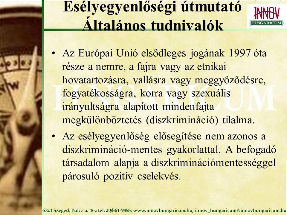 Esélyegyenlőségi útmutató Általános tudnivalók Az Európai Unió elsődleges jogának 1997 óta része a nemre, a fajra vagy az etnikai hovatartozásra, vallásra vagy meggyőződésre, fogyatékosságra, korra vagy szexuális irányultságra alapított mindenfajta megkülönböztetés (diszkrimináció) tilalma.