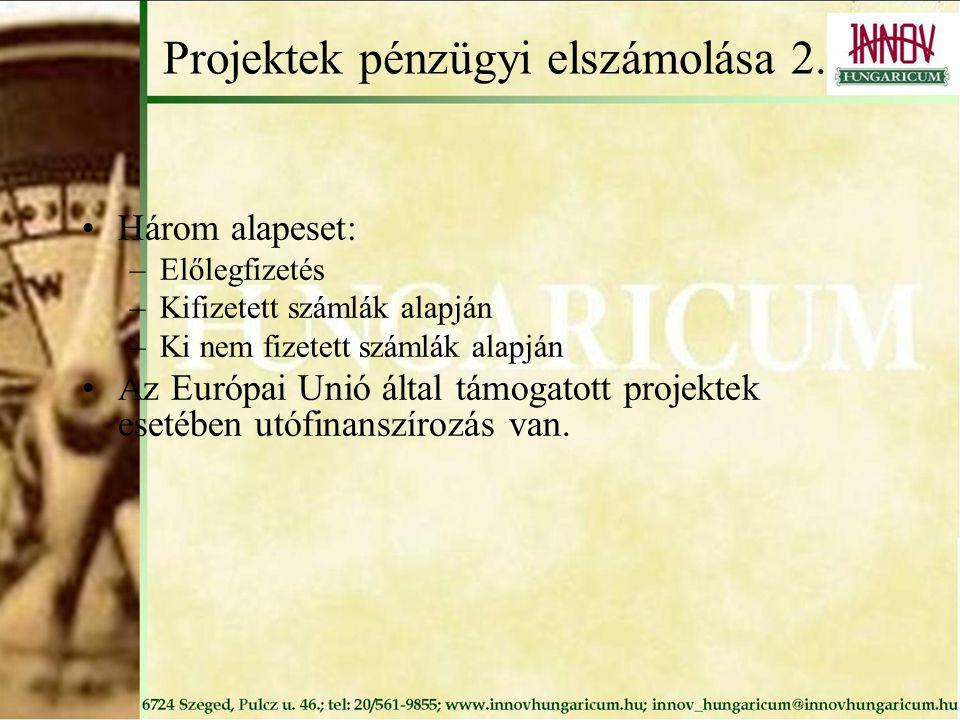 Projektek pénzügyi elszámolása 2. Három alapeset: –Előlegfizetés –Kifizetett számlák alapján –Ki nem fizetett számlák alapján Az Európai Unió által tá