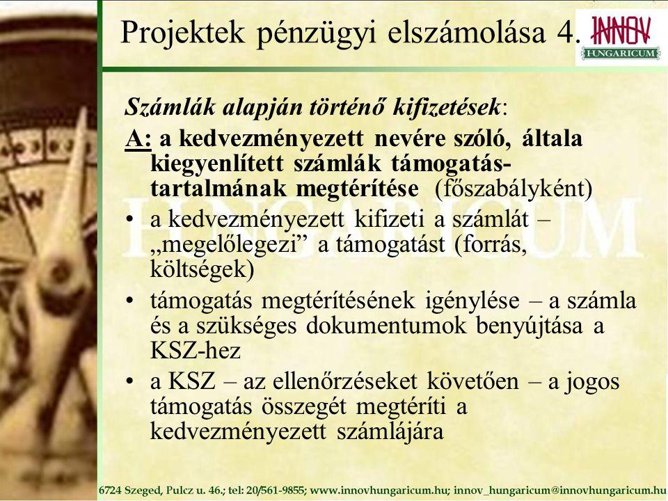 Projektek pénzügyi elszámolása 4. Számlák alapján történő kifizetések: A: a kedvezményezett nevére szóló, általa kiegyenlített számlák támogatás- tart