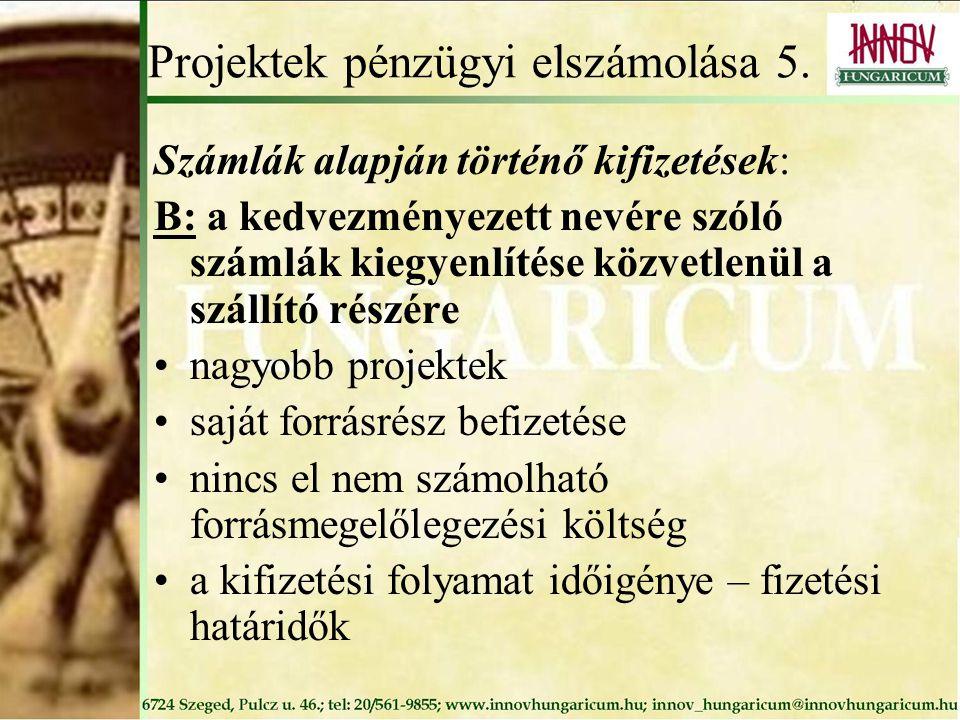 Projektek pénzügyi elszámolása 5. Számlák alapján történő kifizetések: B: a kedvezményezett nevére szóló számlák kiegyenlítése közvetlenül a szállító