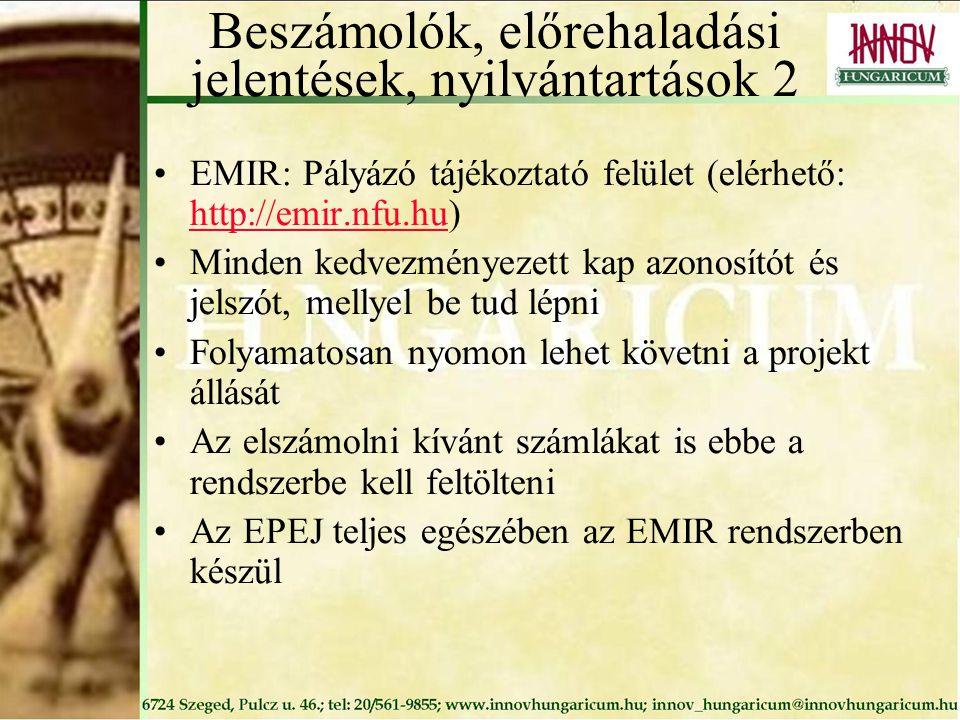 Beszámolók, előrehaladási jelentések, nyilvántartások 2 EMIR: Pályázó tájékoztató felület (elérhető: http://emir.nfu.hu) http://emir.nfu.hu Minden kedvezményezett kap azonosítót és jelszót, mellyel be tud lépni Folyamatosan nyomon lehet követni a projekt állását Az elszámolni kívánt számlákat is ebbe a rendszerbe kell feltölteni Az EPEJ teljes egészében az EMIR rendszerben készül