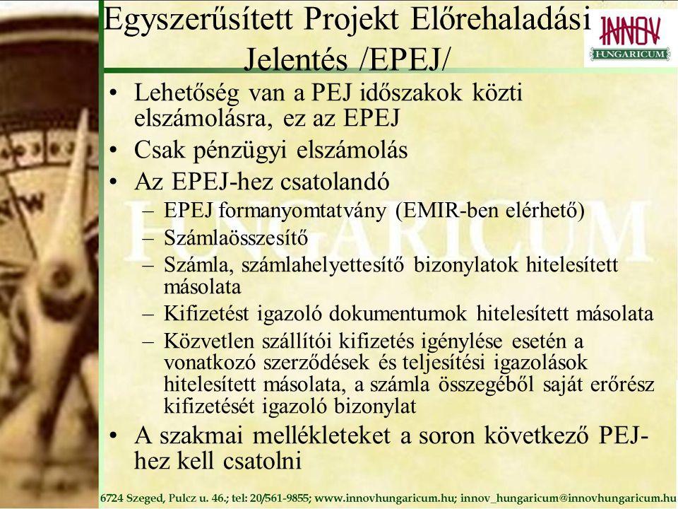 Egyszerűsített Projekt Előrehaladási Jelentés /EPEJ/ Lehetőség van a PEJ időszakok közti elszámolásra, ez az EPEJ Csak pénzügyi elszámolás Az EPEJ-hez csatolandó –EPEJ formanyomtatvány (EMIR-ben elérhető) –Számlaösszesítő –Számla, számlahelyettesítő bizonylatok hitelesített másolata –Kifizetést igazoló dokumentumok hitelesített másolata –Közvetlen szállítói kifizetés igénylése esetén a vonatkozó szerződések és teljesítési igazolások hitelesített másolata, a számla összegéből saját erőrész kifizetését igazoló bizonylat A szakmai mellékleteket a soron következő PEJ- hez kell csatolni