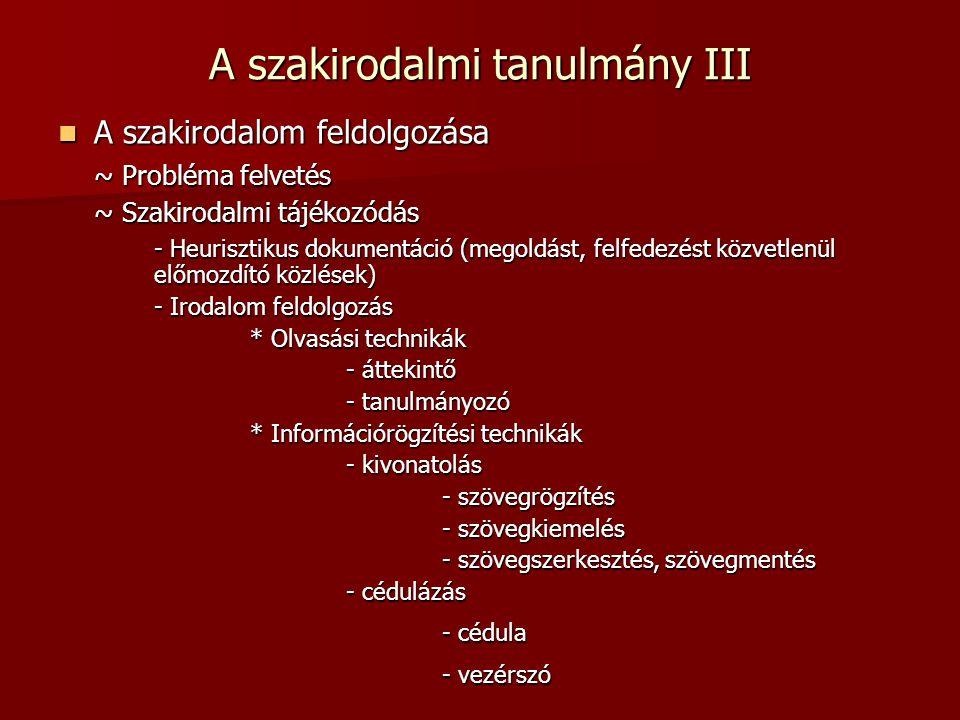 A szakirodalmi tanulmány III A szakirodalom feldolgozása A szakirodalom feldolgozása ~ Probléma felvetés ~ Szakirodalmi tájékozódás - Heurisztikus dok