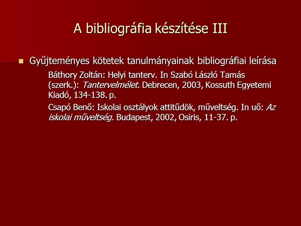A bibliográfia készítése III Gyűjteményes kötetek tanulmányainak bibliográfiai leírása Gyűjteményes kötetek tanulmányainak bibliográfiai leírása Bátho