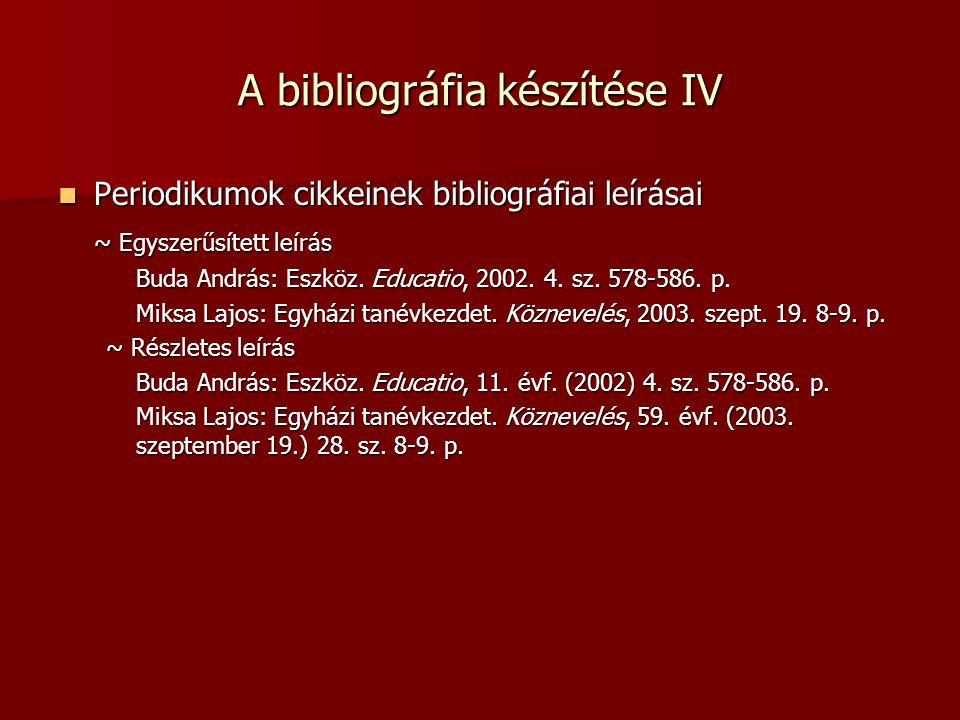 A bibliográfia készítése IV Periodikumok cikkeinek bibliográfiai leírásai Periodikumok cikkeinek bibliográfiai leírásai ~ Egyszerűsített leírás Buda András: Eszköz.