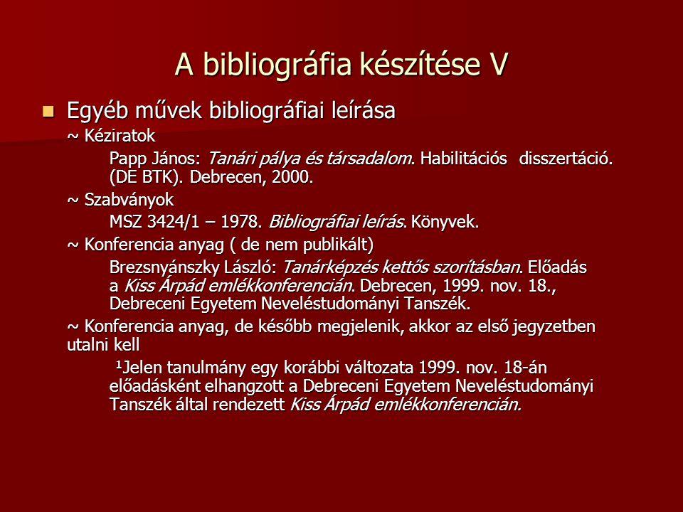 A bibliográfia készítése V Egyéb művek bibliográfiai leírása Egyéb művek bibliográfiai leírása ~ Kéziratok Papp János: Tanári pálya és társadalom. Hab