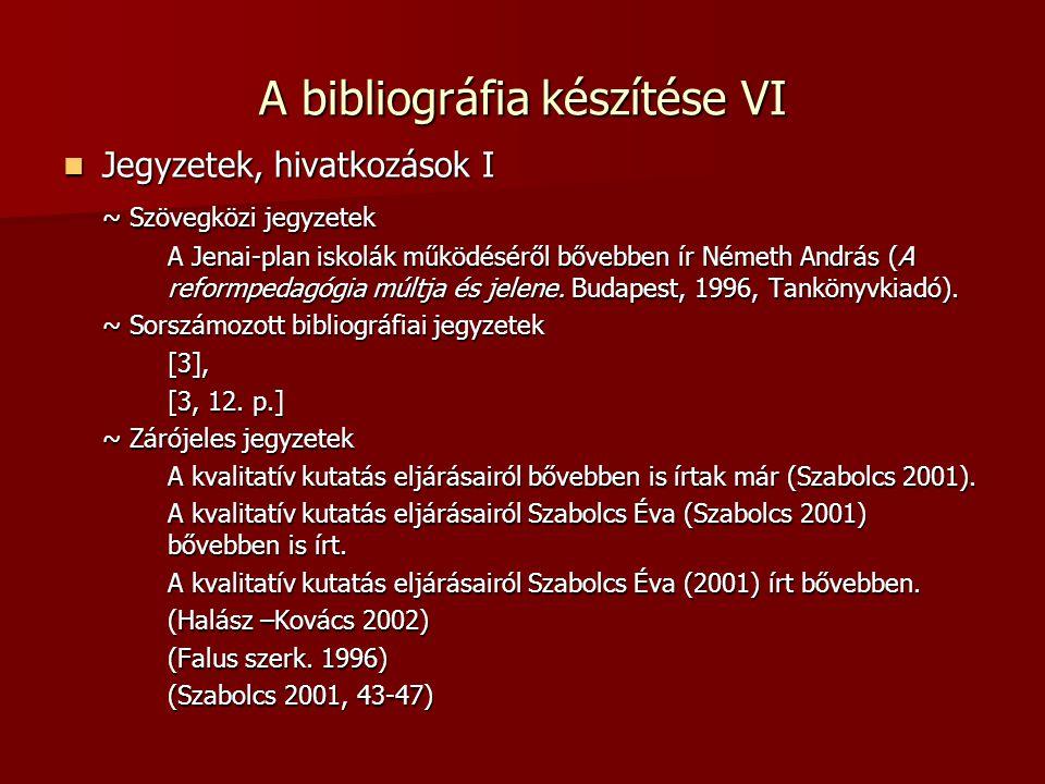 A bibliográfia készítése VI Jegyzetek, hivatkozások I Jegyzetek, hivatkozások I ~ Szövegközi jegyzetek A Jenai-plan iskolák működéséről bővebben ír Németh András (A reformpedagógia múltja és jelene.