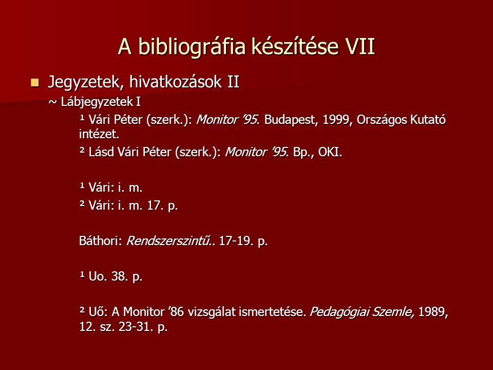 A bibliográfia készítése VII Jegyzetek, hivatkozások II Jegyzetek, hivatkozások II ~ Lábjegyzetek I ¹ Vári Péter (szerk.): Monitor '95. Budapest, 1999