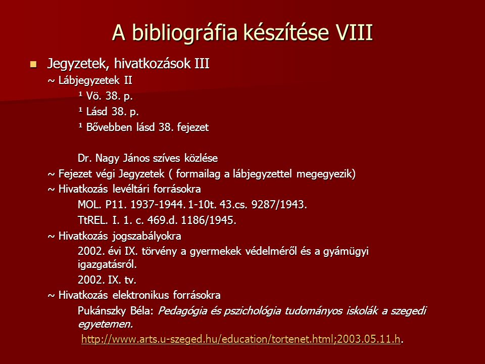A bibliográfia készítése VIII Jegyzetek, hivatkozások III Jegyzetek, hivatkozások III ~ Lábjegyzetek II ¹ Vö. 38. p. ¹ Lásd 38. p. ¹ Bővebben lásd 38.
