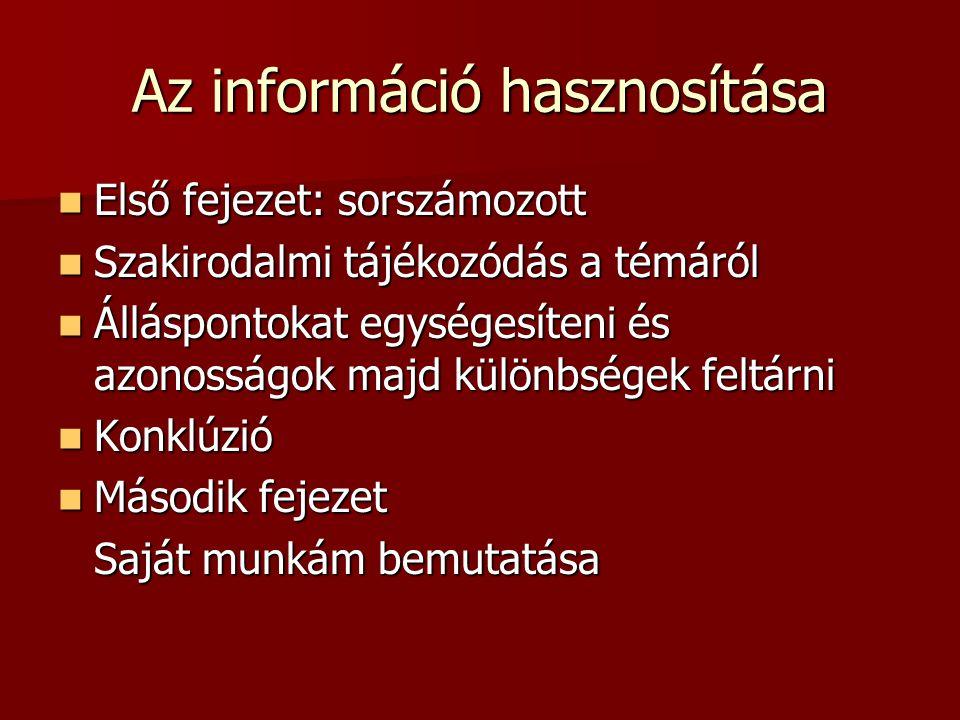 Az információ hasznosítása Első fejezet: sorszámozott Első fejezet: sorszámozott Szakirodalmi tájékozódás a témáról Szakirodalmi tájékozódás a témáról