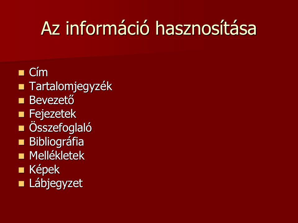 Az információ hasznosítása Cím Cím Tartalomjegyzék Tartalomjegyzék Bevezető Bevezető Fejezetek Fejezetek Összefoglaló Összefoglaló Bibliográfia Biblio
