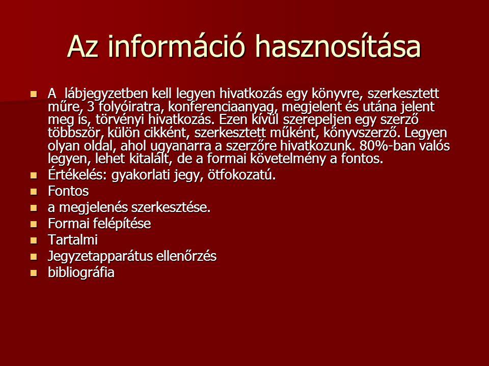 Az információ hasznosítása A lábjegyzetben kell legyen hivatkozás egy könyvre, szerkesztett műre, 3 folyóiratra, konferenciaanyag, megjelent és utána