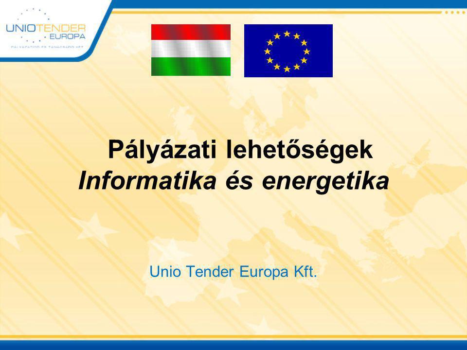 Pályázati lehetőségek Informatika és energetika Unio Tender Europa Kft.