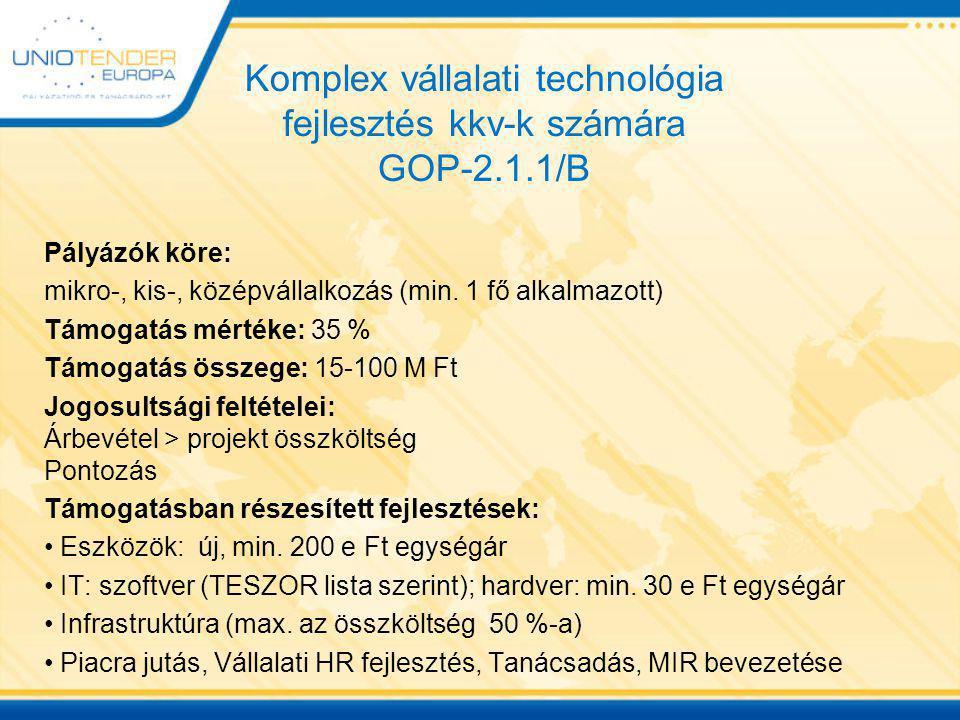 Komplex vállalati technológia fejlesztés kkv-k számára GOP-2.1.1/B Pályázók köre: mikro-, kis-, középvállalkozás (min. 1 fő alkalmazott) Támogatás mér