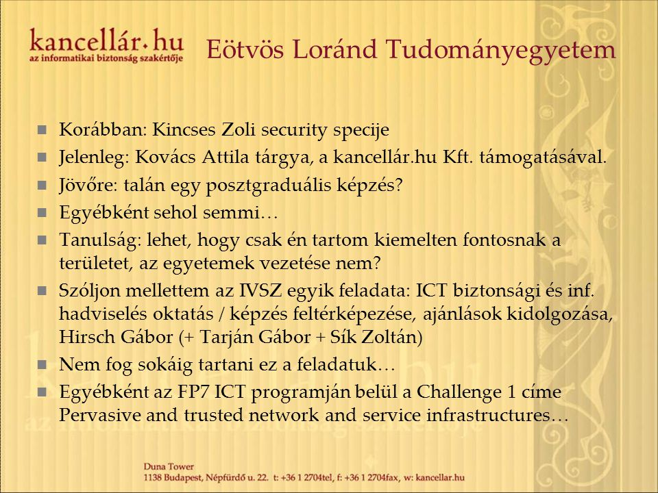 Eötvös Loránd Tudományegyetem Korábban: Kincses Zoli security specije Jelenleg: Kovács Attila tárgya, a kancellár.hu Kft. támogatásával. Jövőre: talán