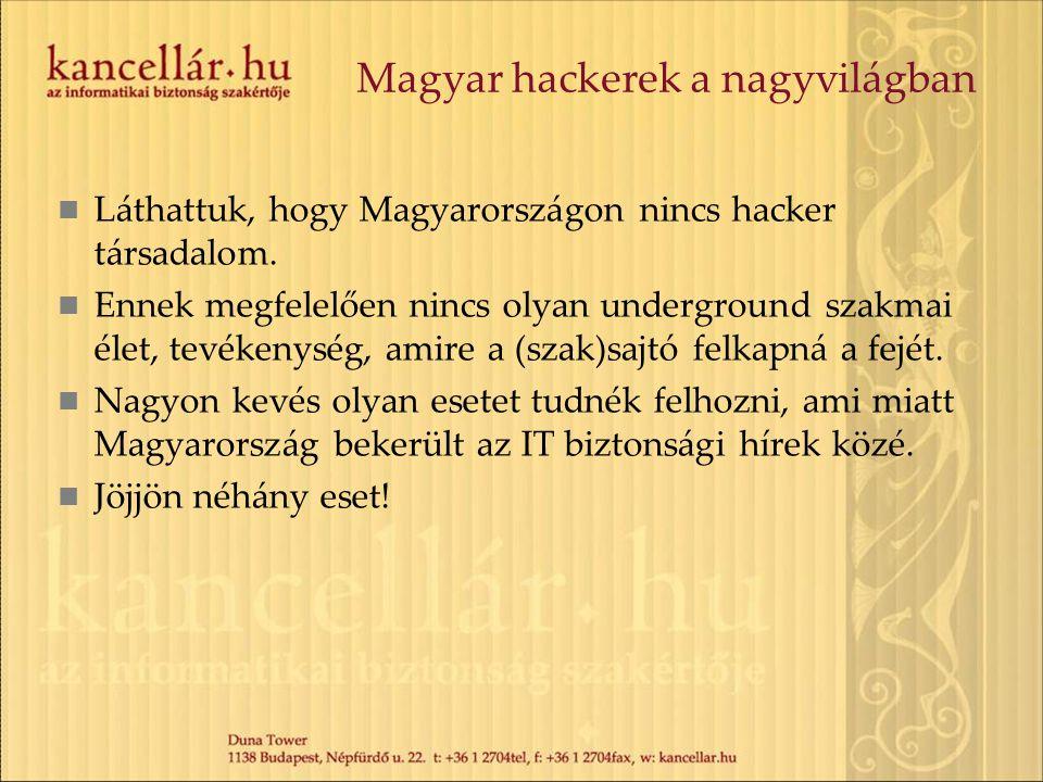 Magyar hackerek a nagyvilágban Láthattuk, hogy Magyarországon nincs hacker társadalom. Ennek megfelelően nincs olyan underground szakmai élet, tevéken