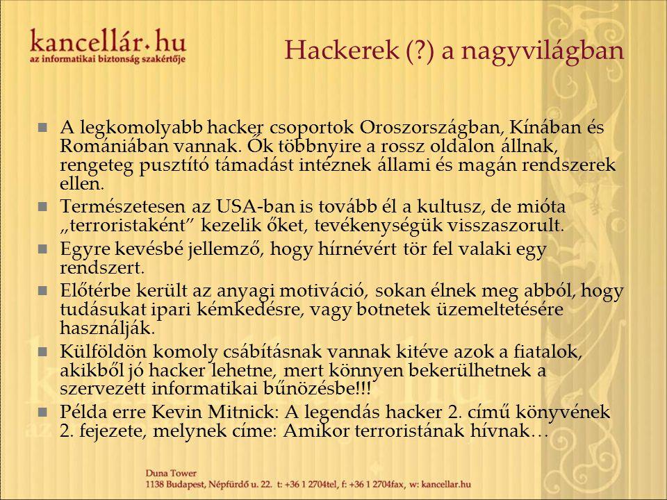 Hackerek (?) a nagyvilágban A legkomolyabb hacker csoportok Oroszországban, Kínában és Romániában vannak. Ők többnyire a rossz oldalon állnak, rengete