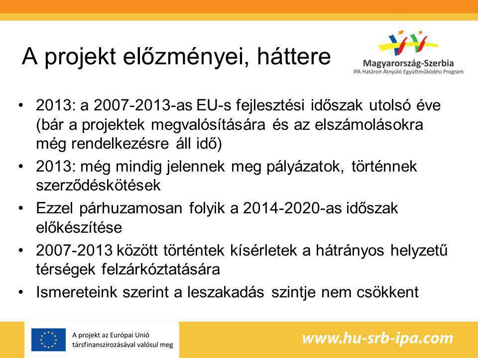 A projekt előzményei, háttere 2013: a 2007-2013-as EU-s fejlesztési időszak utolsó éve (bár a projektek megvalósítására és az elszámolásokra még rendelkezésre áll idő) 2013: még mindig jelennek meg pályázatok, történnek szerződéskötések Ezzel párhuzamosan folyik a 2014-2020-as időszak előkészítése 2007-2013 között történtek kísérletek a hátrányos helyzetű térségek felzárkóztatására Ismereteink szerint a leszakadás szintje nem csökkent