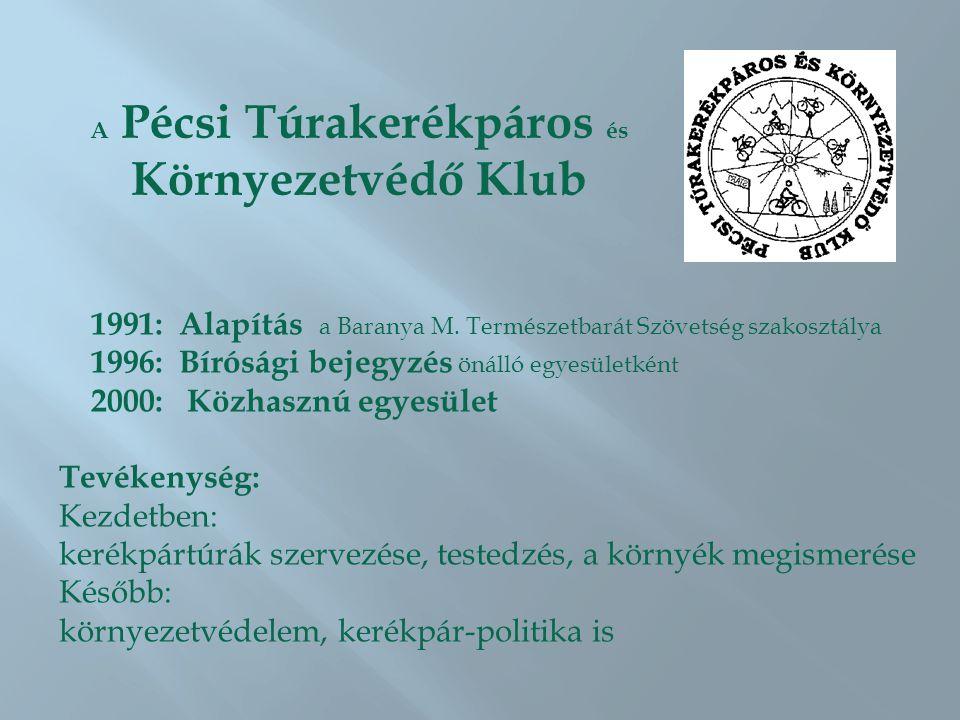 A Pécsi Túrakerékpáros és Környezetvédő Klub 1991: Alapítás a Baranya M. Természetbarát Szövetség szakosztálya 1996: Bírósági bejegyzés önálló egyesül