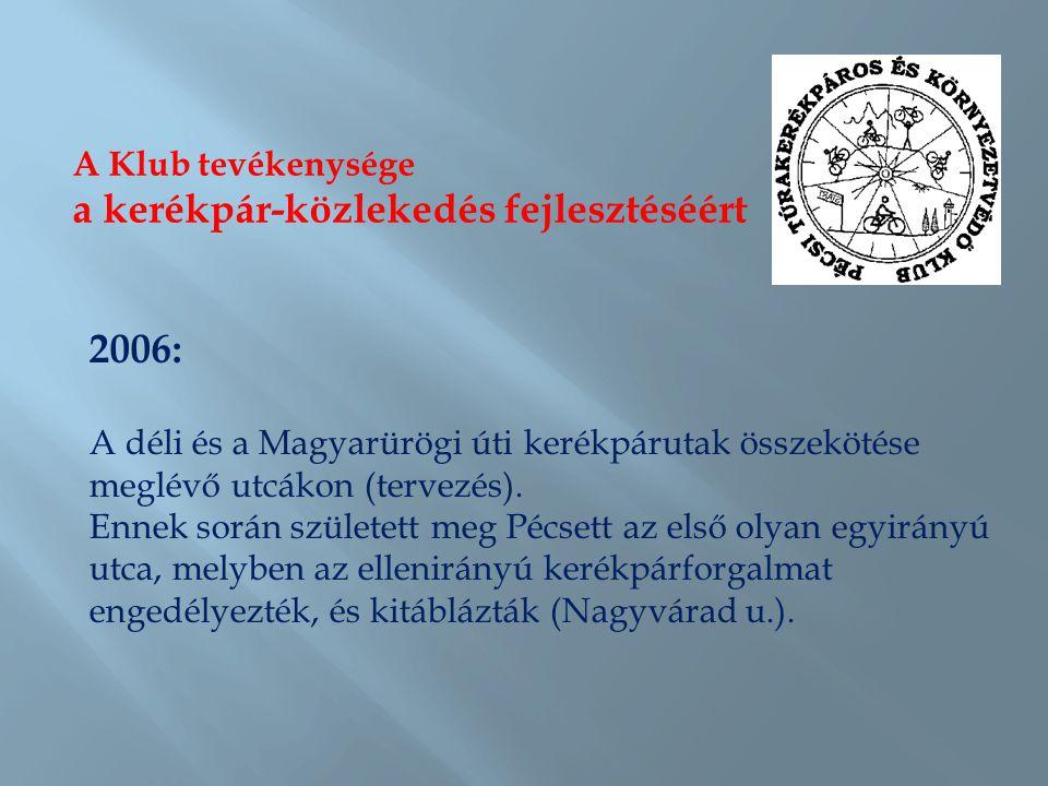 A Klub tevékenysége a kerékpár-közlekedés fejlesztéséért 2006: A déli és a Magyarürögi úti kerékpárutak összekötése meglévő utcákon (tervezés). Ennek