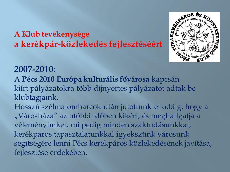 A Klub tevékenysége a kerékpár-közlekedés fejlesztéséért 2007-2010: A Pécs 2010 Európa kulturális fővárosa kapcsán kiírt pályázatokra több díjnyertes