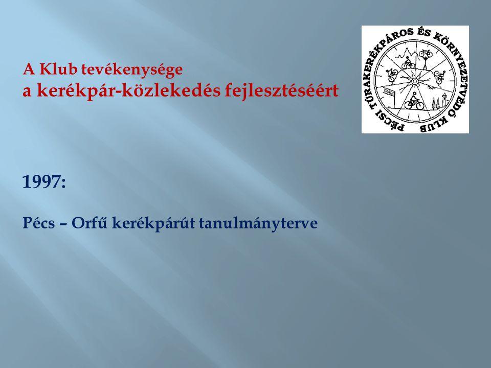 A Klub tevékenysége a kerékpár-közlekedés fejlesztéséért 1997: Pécs – Orfű kerékpárút tanulmányterve